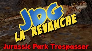 JDG la revanche à la cool - Jurassic Park TRESPASSER