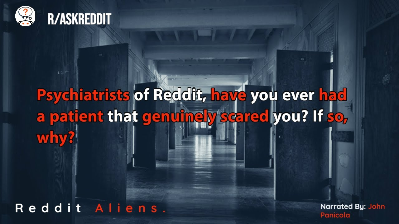 Psychiatrists of Reddit, have you ever had a patient that genuinely scared you? If so, why?
