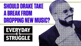 Is Drake Dropping Too Much Music? | Everyday Struggle