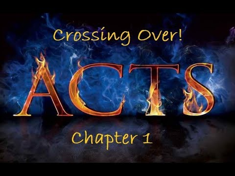 Book of Acts - Chpt 1 - Crossing Over!
