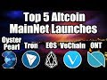 Top 5 Altcoin Upcoming MainNet Launches [Oyster Pearls, Tron, EOS, Vechain, Ontology]