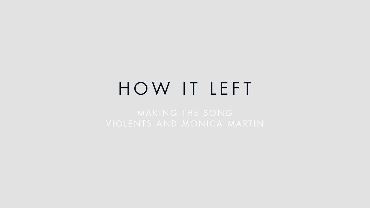 Violents & Monica Martin - Making the Song [How It Left]