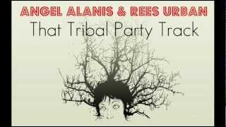 Angel Alanis & Rees Urban - That Tribal Party Track