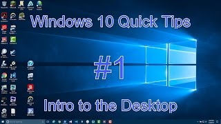 Windows 10 Quick Tips Part 1 - Intro to the Desktop