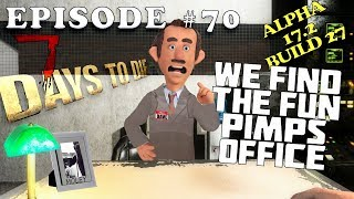 THE FUN PIMPS OFFICE - Episode #70  ¦ Let's Play 7 Days To Die - Alpha 17.2 B27 - Navezgane