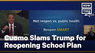 Cuomo Calls Out Trump For Pushing To Reopen Schools Too Quickly | NowThis