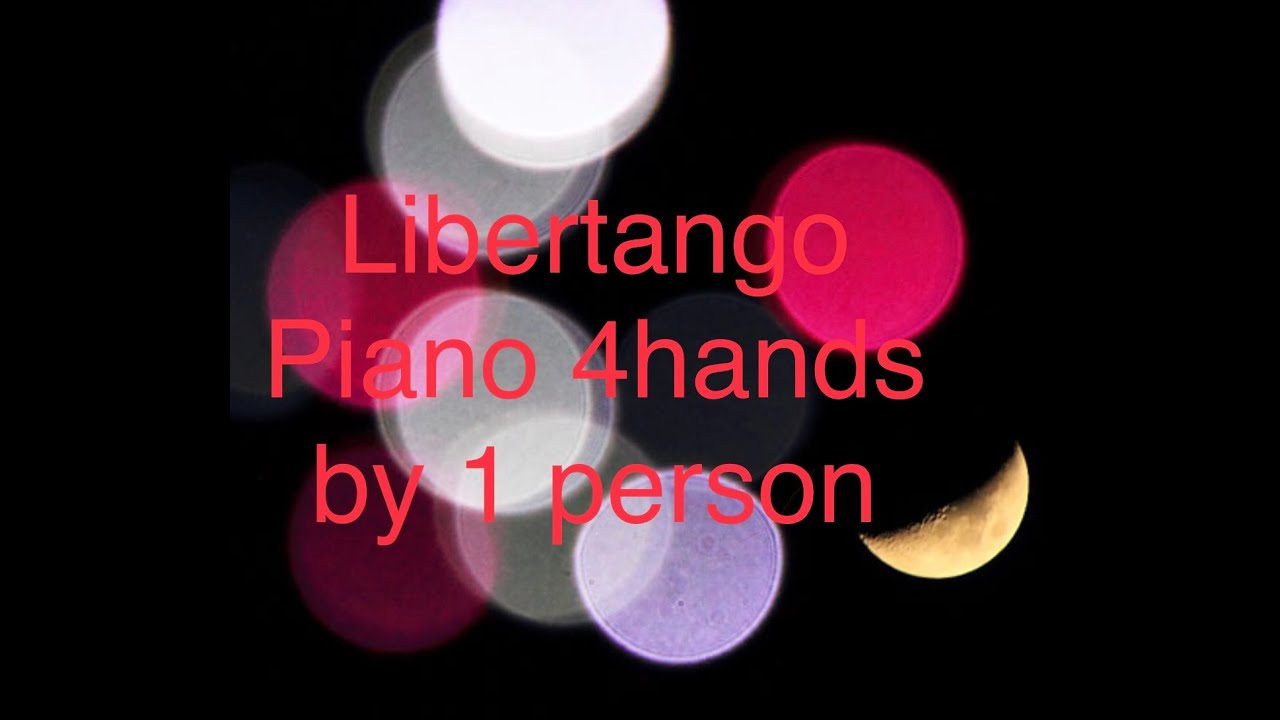 Libertango by Piazzolla for 4hands by  1person!