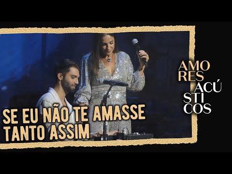 Silva e Ivete Sangalo - Se Eu Não Te Amasse Tanto Assim Ao Vivo - Amores Acústicos - 2019