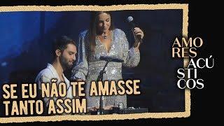 Baixar Silva e Ivete Sangalo - Se Eu Não Te Amasse Tanto Assim (Ao Vivo - Amores Acústicos - 2019)