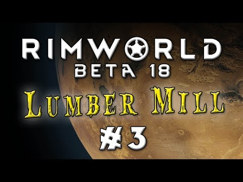 Let's Play: Rimworld Beta 18 - The Lumber Mill - Episode 3