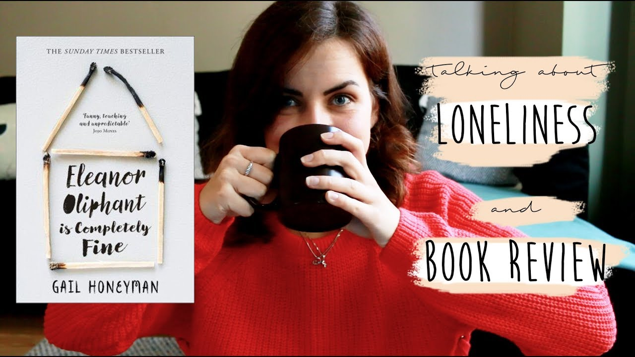 Talking about loneliness and book review   Eleanor Oliphant is     Talking about loneliness and book review   Eleanor Oliphant is Completely  Fine