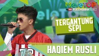 Haqiem Rusli - Tergantung Sepi Persembahan LIVE MeleTOP