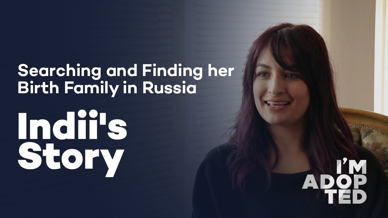 Searching and Finding her Birth Family in Russia - Indii's Story