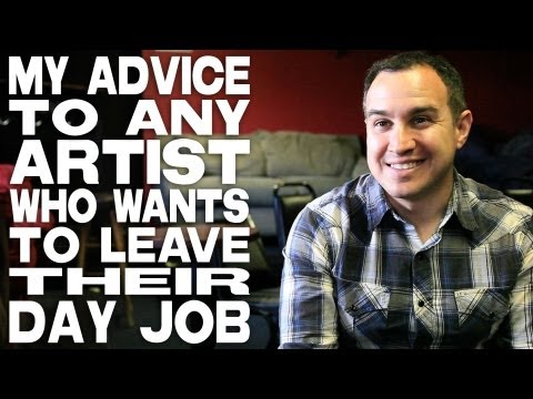 Advice To Any Artist Who Wants To Leave Their Day Job by Jason Horton