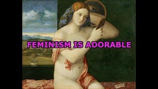 Why Feminism Is So Adorable - MGTOW, MRA