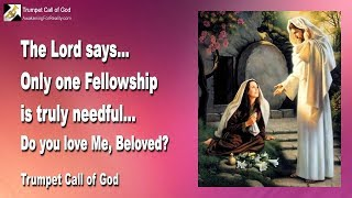 ONLY ONE FELLOWSHIP IS TRULY NEEDFUL... DO YOU LOVE ME, BELOVED ?... ❤️ TRUMPET CALL OF GOD
