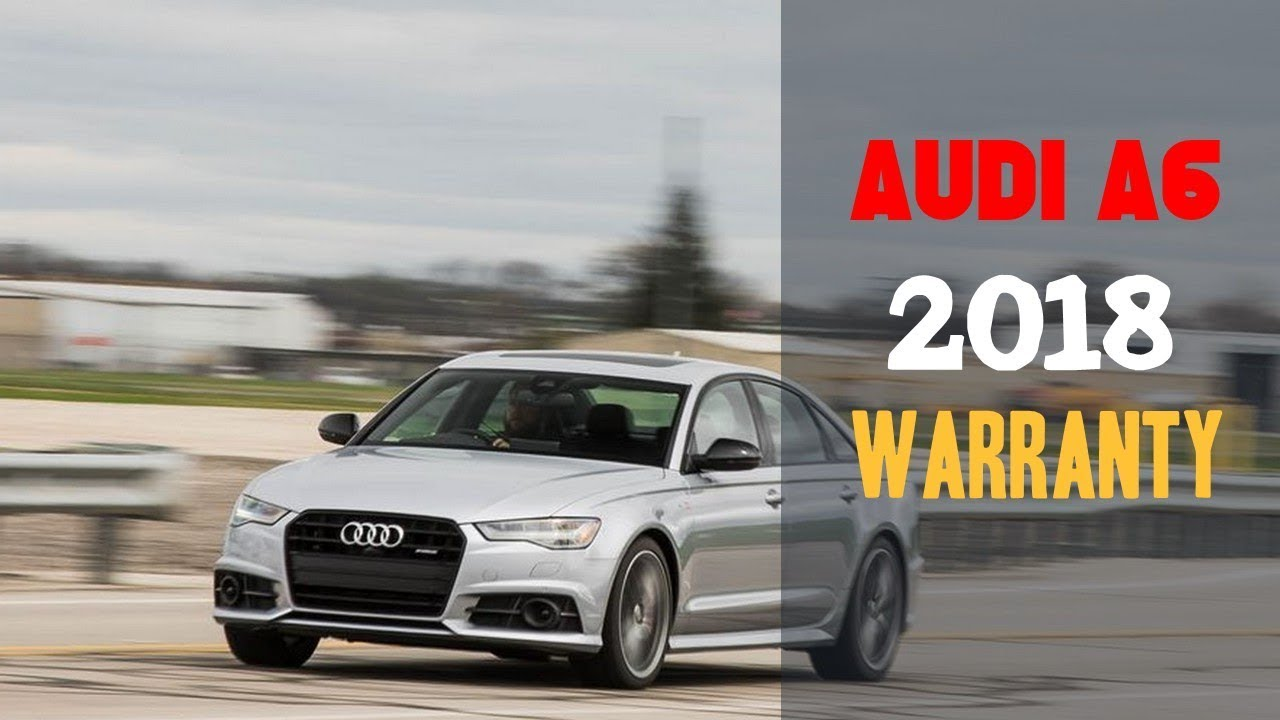 2018 Audi A6 Warranty And Maintenance Coverage Review Youtube