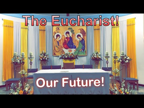 The Eucharist and Our Future!
