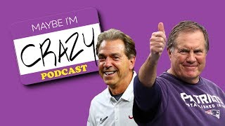 Belichick & Saban's Evil Darkness Bond (feat. Courtney Fallon) | EP 117 | MAYBE I'M CRAZY