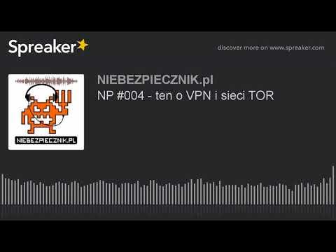 NP #004 - ten o VPN i sieci TOR