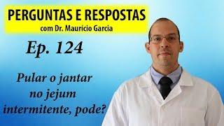 Pular o jantar no jejum intermitente - Perguntas e respostas com Dr Mauricio Garcia ep 124