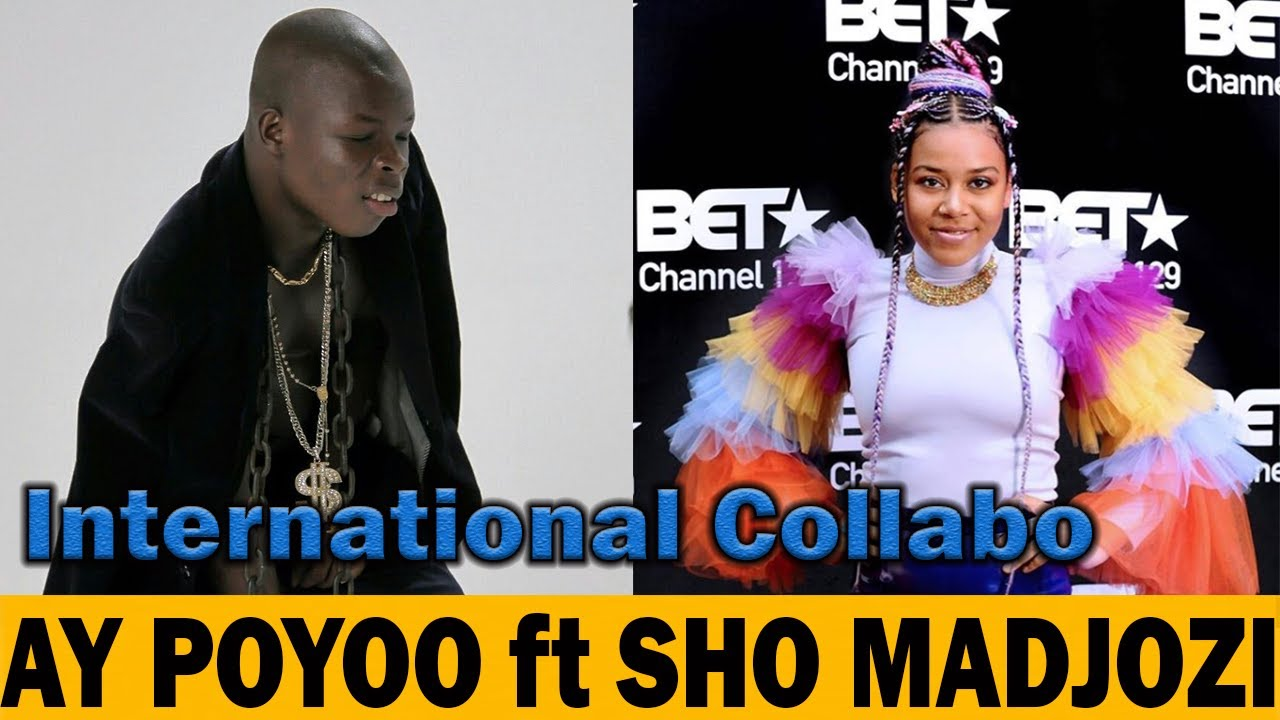 AY Poyoo Finally Secures An International Collaboration With South African BET Winner @Sho Madjozi