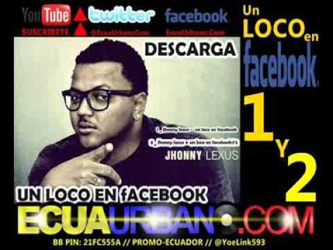 jhonny lexus un loco en facebook (parte 1 y 2) llamada a pablo