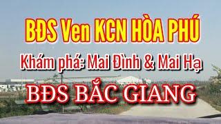 BĐS ven KCN Hòa Phú: Cơ hội vẫn CÒN NGUYÊN - Khám phá Mai Đình & Mai Hạ / Khảo sát bđs thực tế