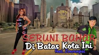 SERUNI BAHAR feat. Zoerampal - DI BATAS KOTA INI - Official Lyrics Video