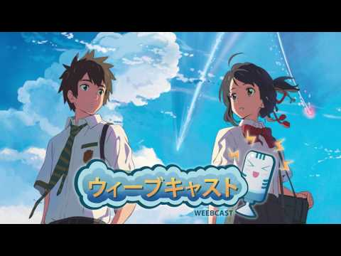 Your Name Changed Our Lives - Weebcast with Superbunnyhop and Pedantic Romantic