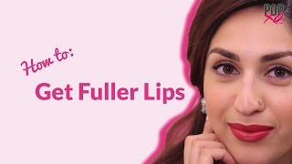 How To Get Fuller Lips With Makeup - POPxo