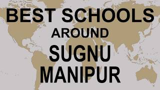 Best Schools around Sugnu, Manipur   CBSE, Govt, Private, International | Vidhya Clinic