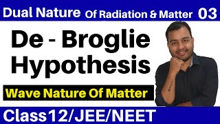 Dual Nature Of Radiation and Matter 03 II Wave Nature Of Matter - De Broglie Hypothesis JEE/NEET