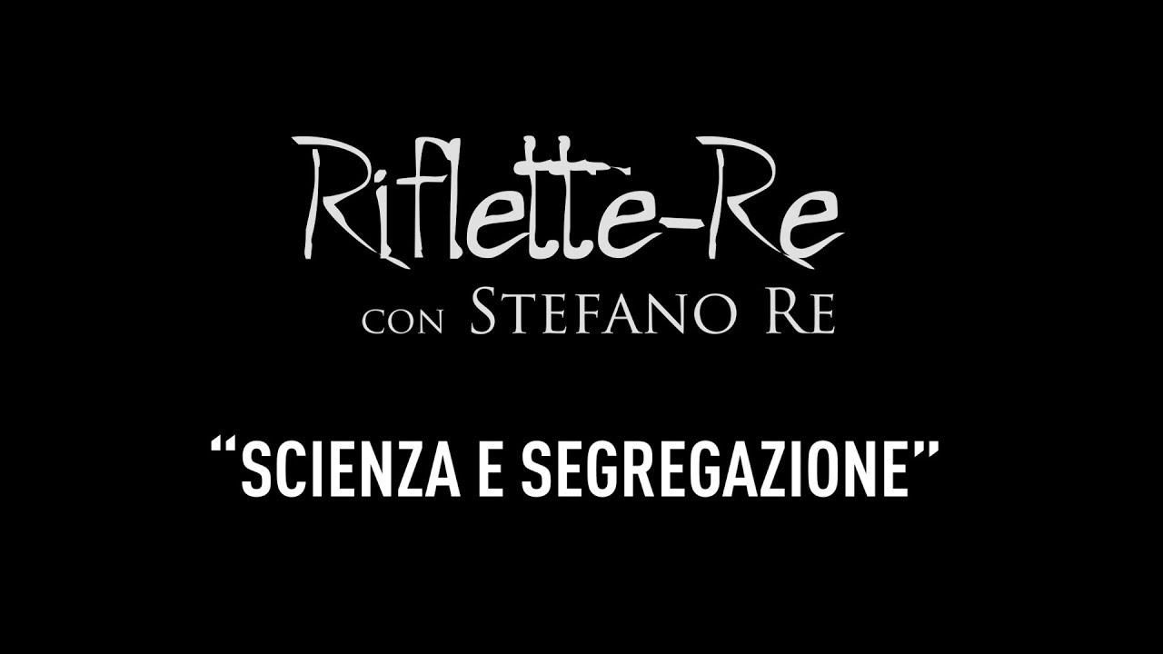 Riflette-Re: Scienza e segregazione