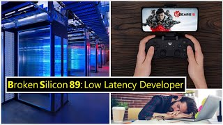 Cloud Gaming, Dev Crunch, High-Frequency Trading | Low Latency Developer | Broken Silicon 89