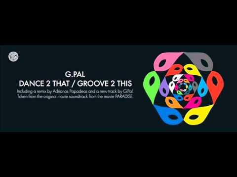 G.Pal - Dance 2 That (Adrianos Papadeas Remix)