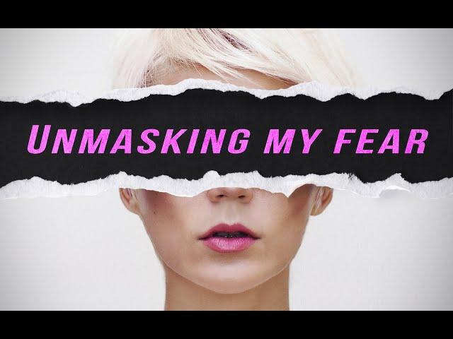 Unmasking my Fear