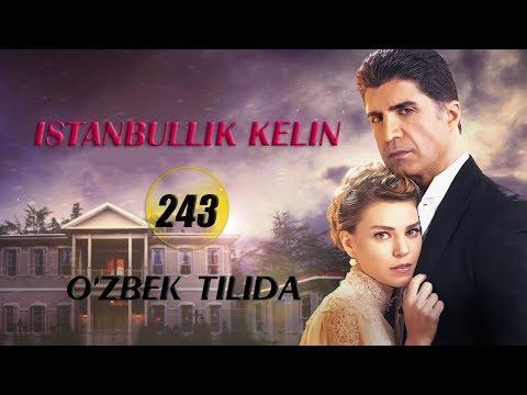 Istanbullik Kelin | Истанбуллик Келин 243 - QISM (REKLAMASIZ) (720HD) Turkiya Seriali O'zbek Tilida