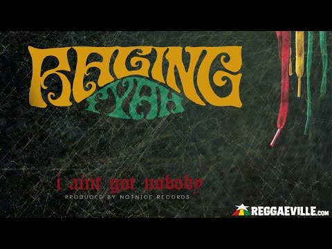 Raging Fyah - I Ain't Got Nobody [Official Audio | Notnice Records 2017]
