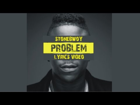 Stonebwoy - Problem [Official Lyrics Video]
