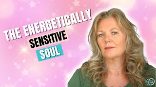 Guidance for the Soul - The Energetically Sensitive Soul