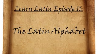 Learn Latin Episode II: Alphabet and Pronunciation