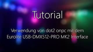 Tutorial: MA dot2 onPC mit dem Eurolite USB DMX512 PRO MK2 Interface nutzen