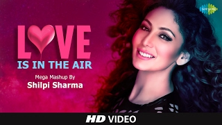 Love Is In The Air | लव इस इन थे एयर | Romantic retro Mashup song with lyrics | Shilpi Sharma