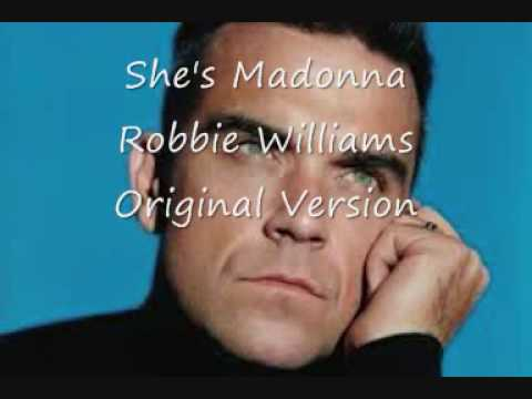 She's Madonna - Robbie Williams - Original Version