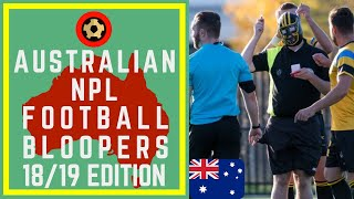 AUSTRALIAN NPL FOOTBALL BLOOPERS - 2018/19 EDITION