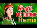 CÔ GÁI MỞ ĐƯỜNG REMIX - Nhạc Đỏ Cách Mạng Tiền Chiến DJ Remix Bass Căng Sôi Động Hay