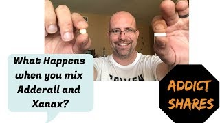 I mixed Adderall and Xanax, What Happened! Addict Shares Experiences!