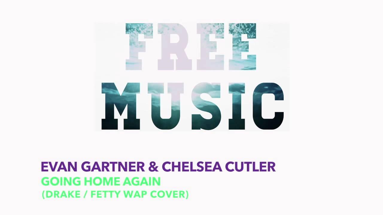 Evan Gartner & Chelsea Cutier - Going Home Again (Drake/Fetty Wrap ...