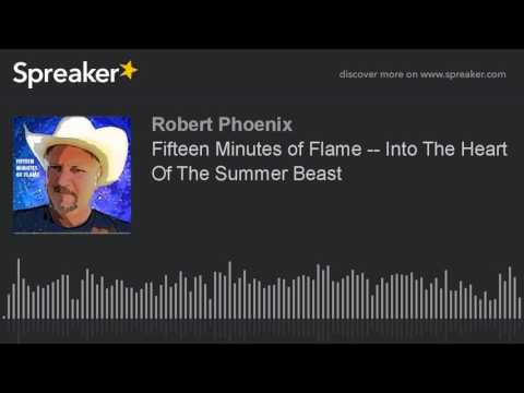 Fifteen Minutes of Flame -- Into The Heart Of The Summer Beast